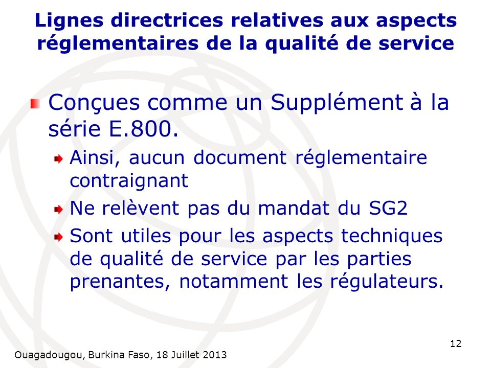 Ouagadougou, Burkina Faso, 18 Juillet 2013 12 Lignes directrices relatives aux aspects réglementaires de la qualité de service Conçues comme un Supplé