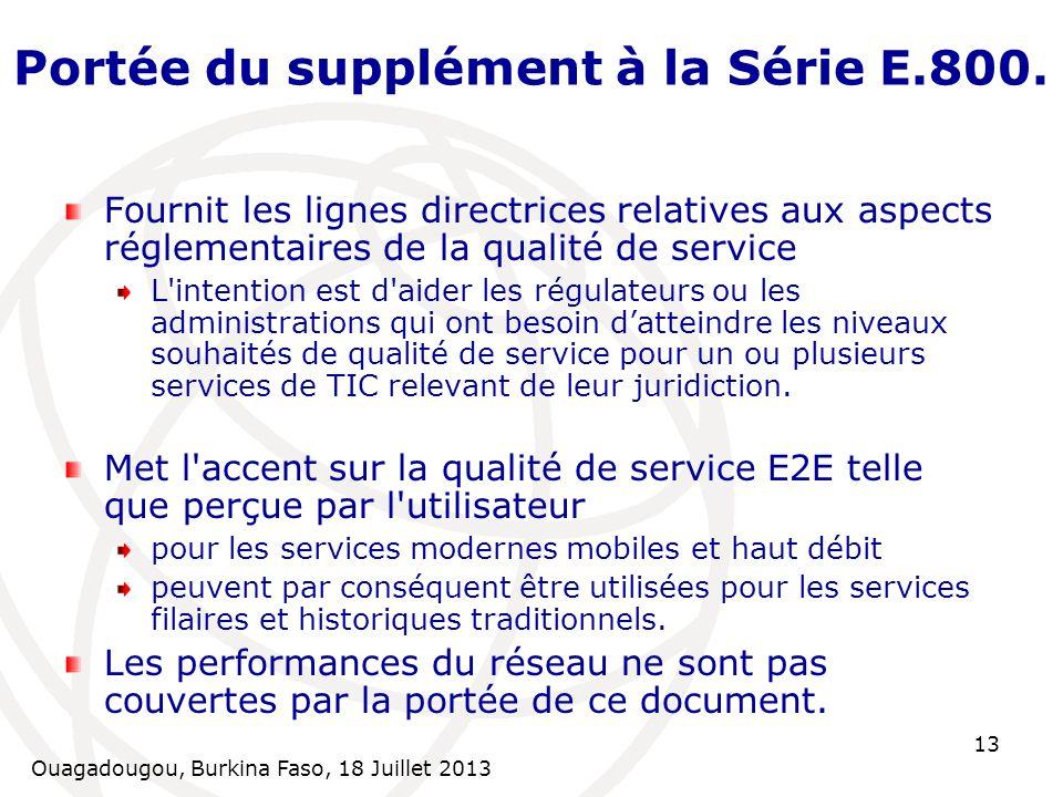 Ouagadougou, Burkina Faso, 18 Juillet 2013 13 Portée du supplément à la Série E.800. Fournit les lignes directrices relatives aux aspects réglementair
