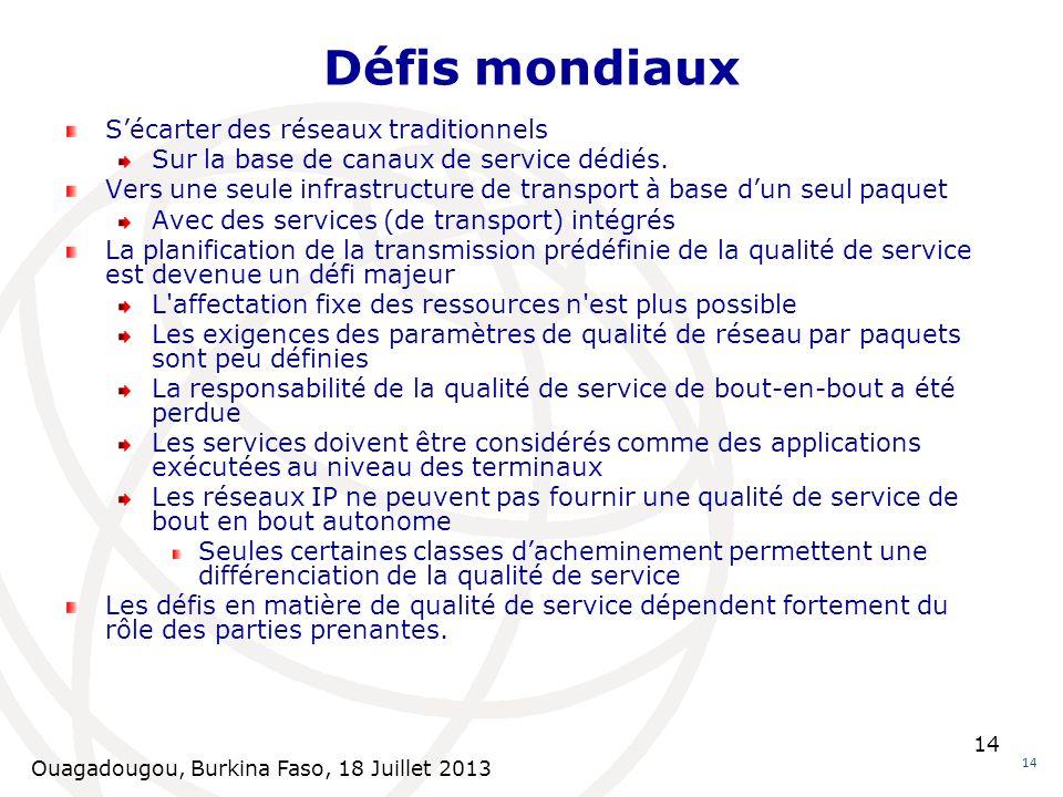 Ouagadougou, Burkina Faso, 18 Juillet 2013 14 Défis mondiaux 14 Sécarter des réseaux traditionnels Sur la base de canaux de service dédiés. Vers une s