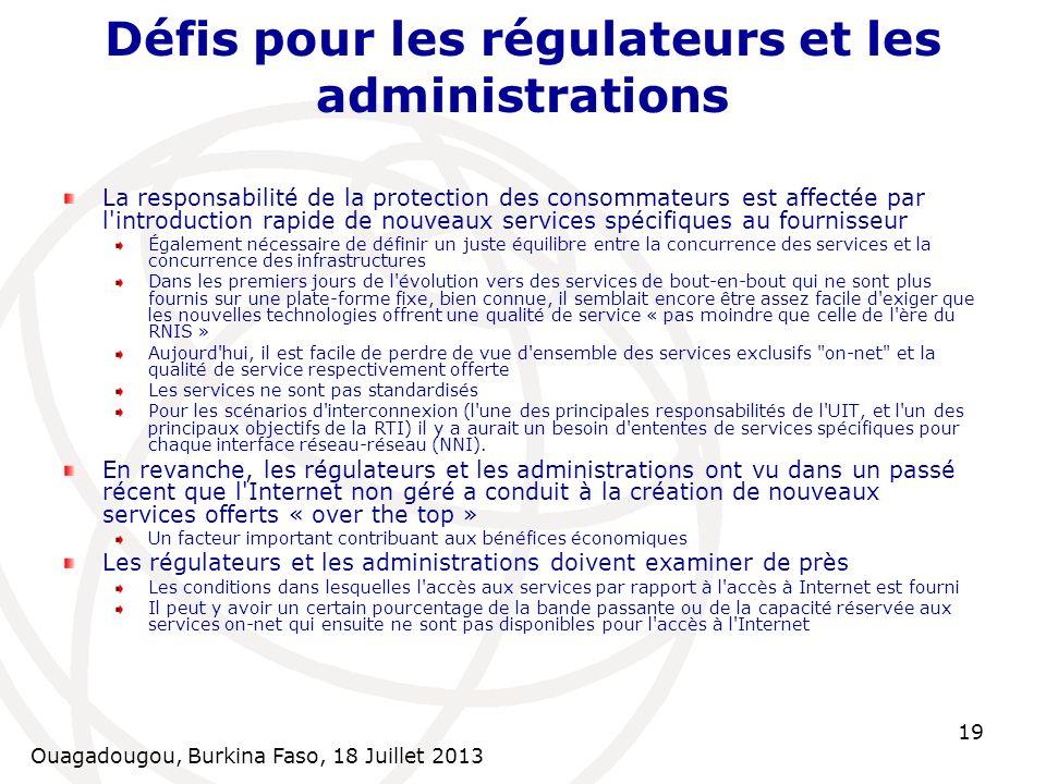 Ouagadougou, Burkina Faso, 18 Juillet 2013 19 Défis pour les régulateurs et les administrations La responsabilité de la protection des consommateurs e