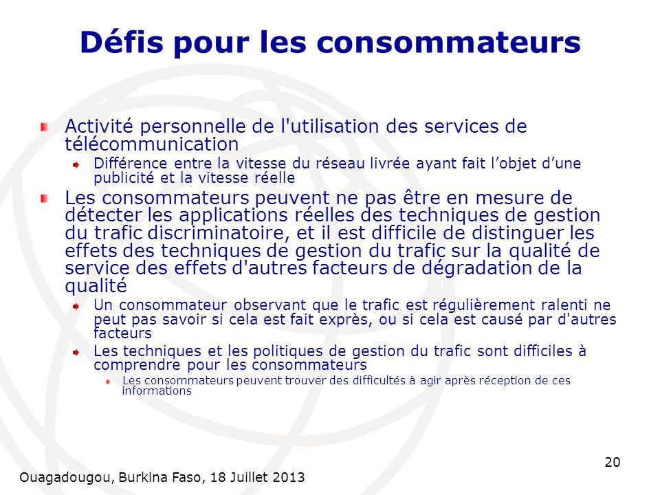 Ouagadougou, Burkina Faso, 18 Juillet 2013 20 Défis pour les consommateurs Activité personnelle de l'utilisation des services de télécommunication Dif