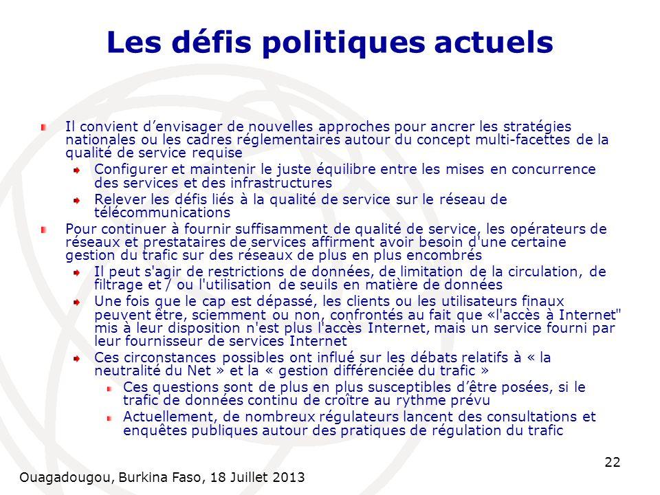 Ouagadougou, Burkina Faso, 18 Juillet 2013 22 Les défis politiques actuels Il convient denvisager de nouvelles approches pour ancrer les stratégies na