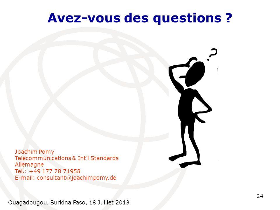 Ouagadougou, Burkina Faso, 18 Juillet 2013 24 Avez-vous des questions ? Joachim Pomy Telecommunications & Int'l Standards Allemagne Tel.: +49 177 78 7
