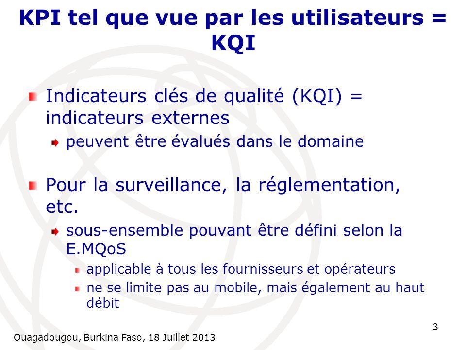 Ouagadougou, Burkina Faso, 18 Juillet 2013 4 KPI ou KQI Parfois confondus KPI = indicateurs internes Font partie des performances du réseau basés sur des compteurs du réseau indispensables pour le fonctionnement, l entretien, le modèle d affaires Peuvent être signalés, vérifiés, etc.