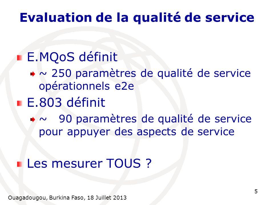Ouagadougou, Burkina Faso, 18 Juillet 2013 5 Evaluation de la qualité de service E.MQoS définit ~ 250 paramètres de qualité de service opérationnels e