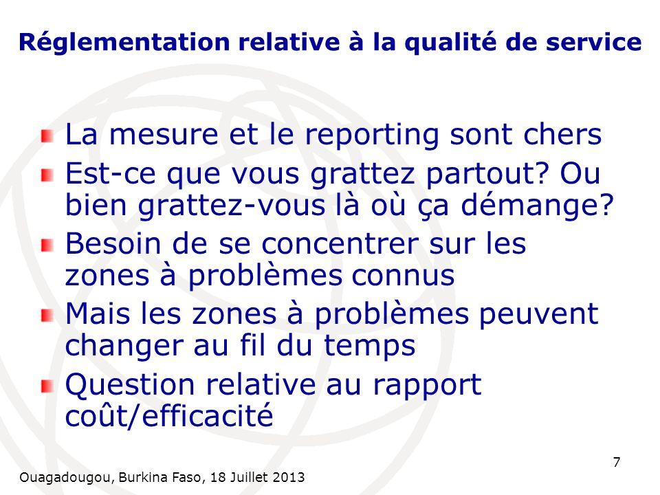 Ouagadougou, Burkina Faso, 18 Juillet 2013 8 Aspects réglementaires (1) Les paramètres de qualité de service pour la règlementation devraient être En nombre limité Se concentrer sur les sujets d actualité Là où les problèmes existent déjà ou devraient se produire bientôt Adaptés à la situation particulière de la région différents sujets pour chaque pays.