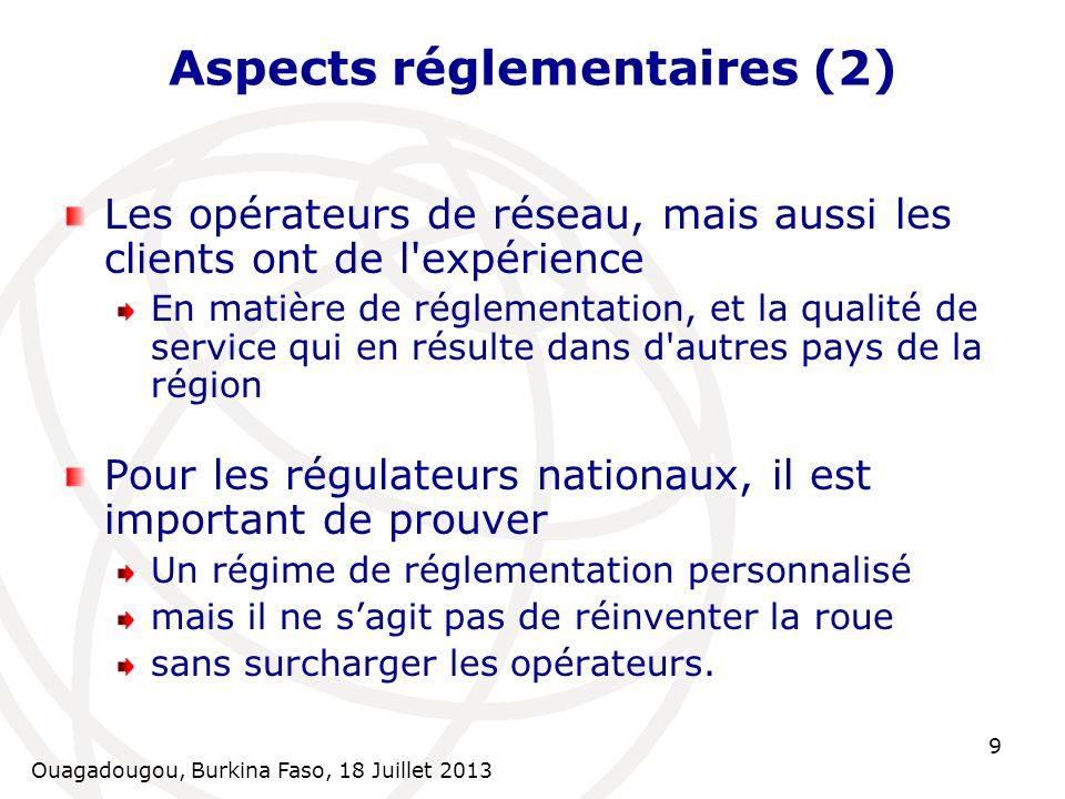 Ouagadougou, Burkina Faso, 18 Juillet 2013 9 Aspects réglementaires (2) Les opérateurs de réseau, mais aussi les clients ont de l'expérience En matièr