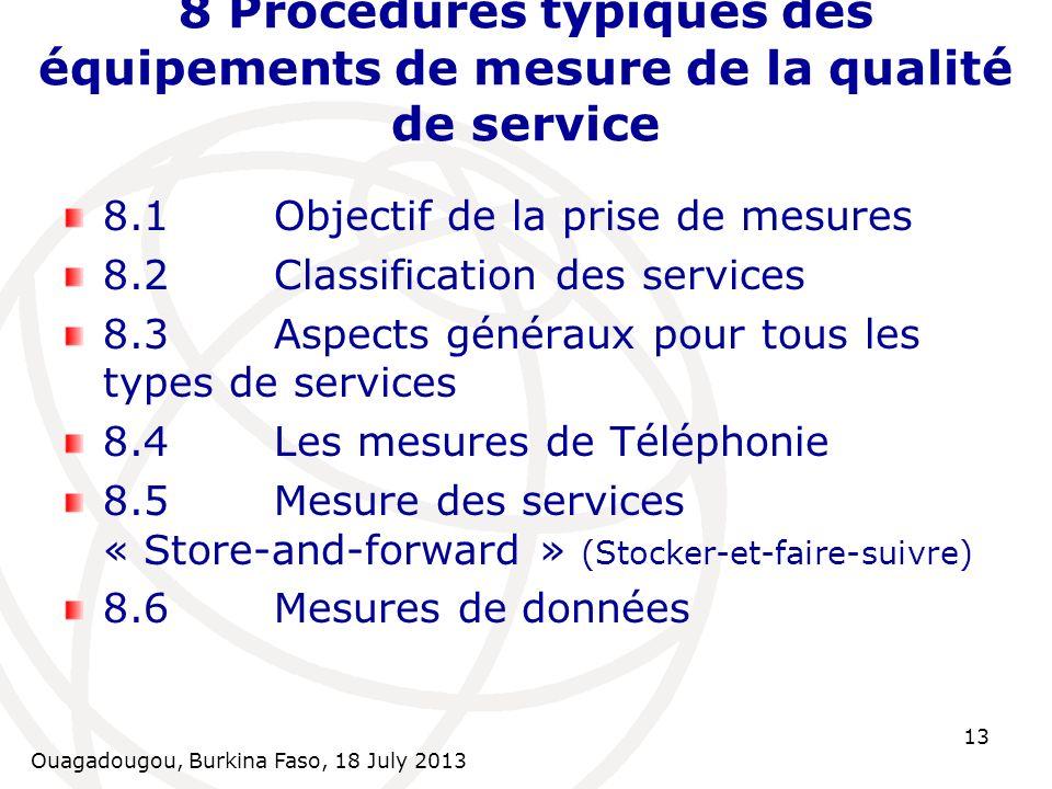 Ouagadougou, Burkina Faso, 18 July 2013 13 8 Procédures typiques des équipements de mesure de la qualité de service 8.1Objectif de la prise de mesures