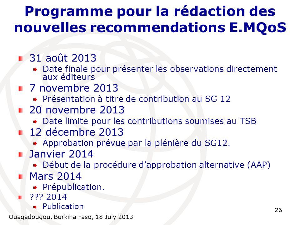 Ouagadougou, Burkina Faso, 18 July 2013 26 Programme pour la rédaction des nouvelles recommendations E.MQoS 31 août 2013 Date finale pour présenter le