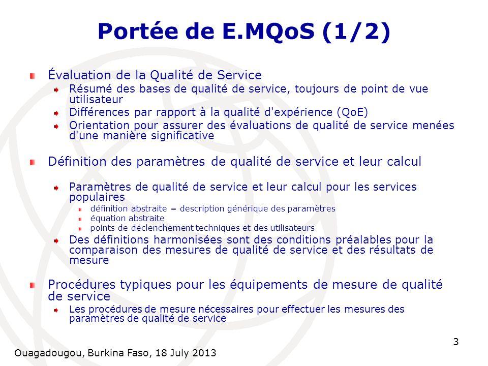 Ouagadougou, Burkina Faso, 18 July 2013 3 Portée de E.MQoS (1/2) Évaluation de la Qualité de Service Résumé des bases de qualité de service, toujours