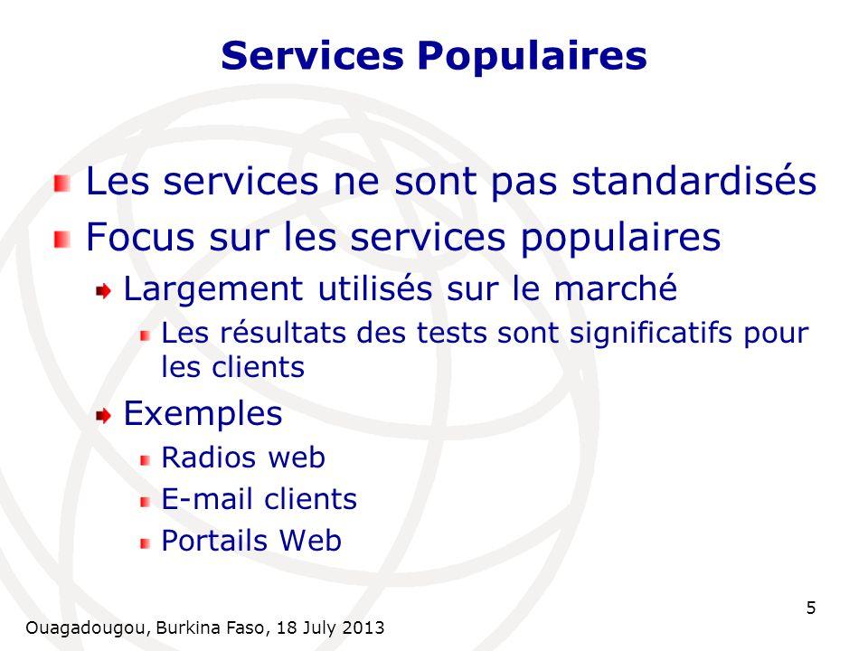 Ouagadougou, Burkina Faso, 18 July 2013 5 Services Populaires Les services ne sont pas standardisés Focus sur les services populaires Largement utilis