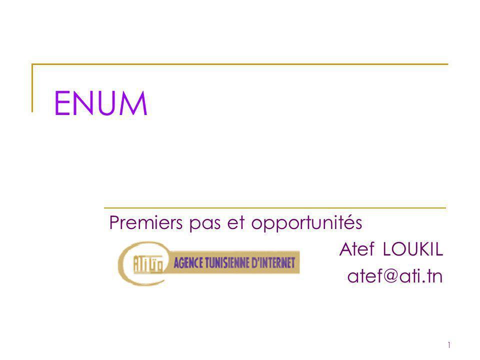 ENUM Premiers pas et opportunités Atef LOUKIL atef@ati.tn 1