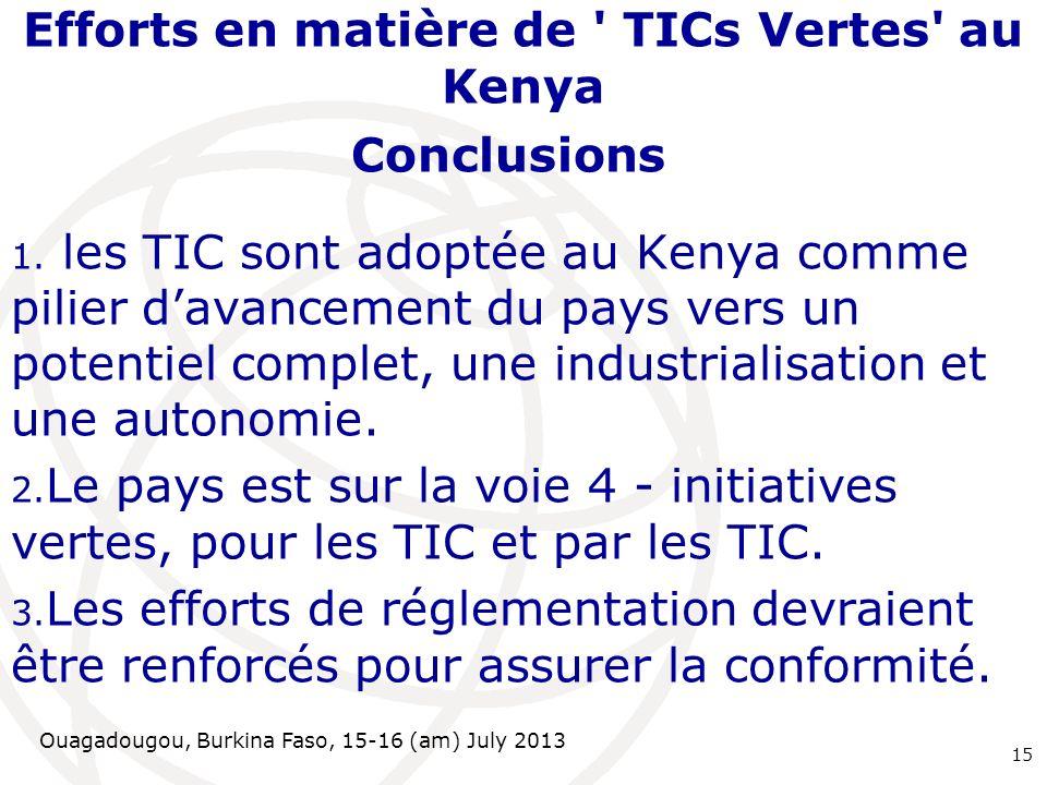 Ouagadougou, Burkina Faso, 15-16 (am) July 2013 Efforts en matière de TICs Vertes au Kenya Conclusions 1.