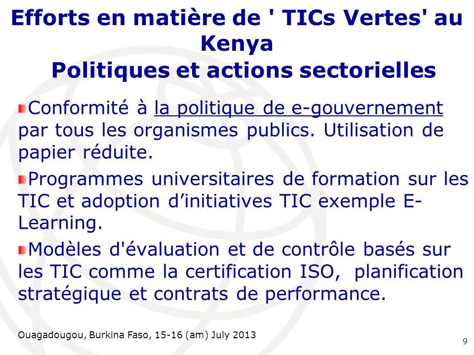Ouagadougou, Burkina Faso, 15-16 (am) July 2013 Efforts en matière de TICs Vertes au Kenya Politiques et actions sectorielles Conformité à la politique de e-gouvernement par tous les organismes publics.