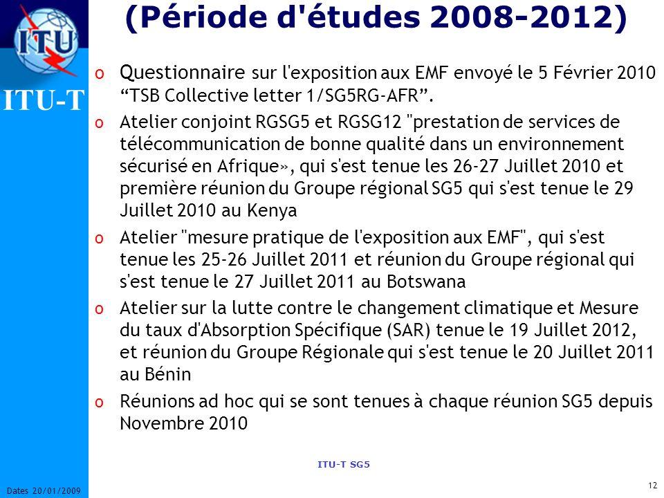 ITU-T ITU-T SG5 12 Dates 20/01/2009 (Période d études 2008-2012) o Questionnaire sur l exposition aux EMF envoyé le 5 Février 2010TSB Collective letter 1/SG5RG-AFR.