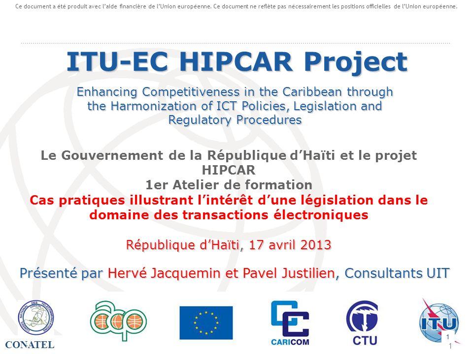 CONATEL - 1 1 Le Gouvernement de la République dHaïti et le projet HIPCAR 1er Atelier de formation Cas pratiques illustrant lintérêt dune législation