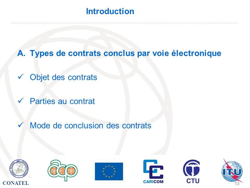 CONATEL - 13 - Introduction A.Types de contrats conclus par voie électronique Objet des contrats Parties au contrat Mode de conclusion des contrats
