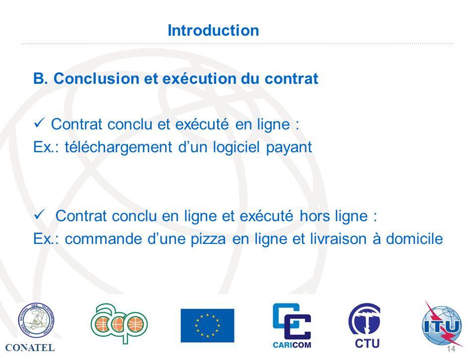 CONATEL - 14 - Introduction B. Conclusion et exécution du contrat Contrat conclu et exécuté en ligne : Ex.: téléchargement dun logiciel payant Contrat