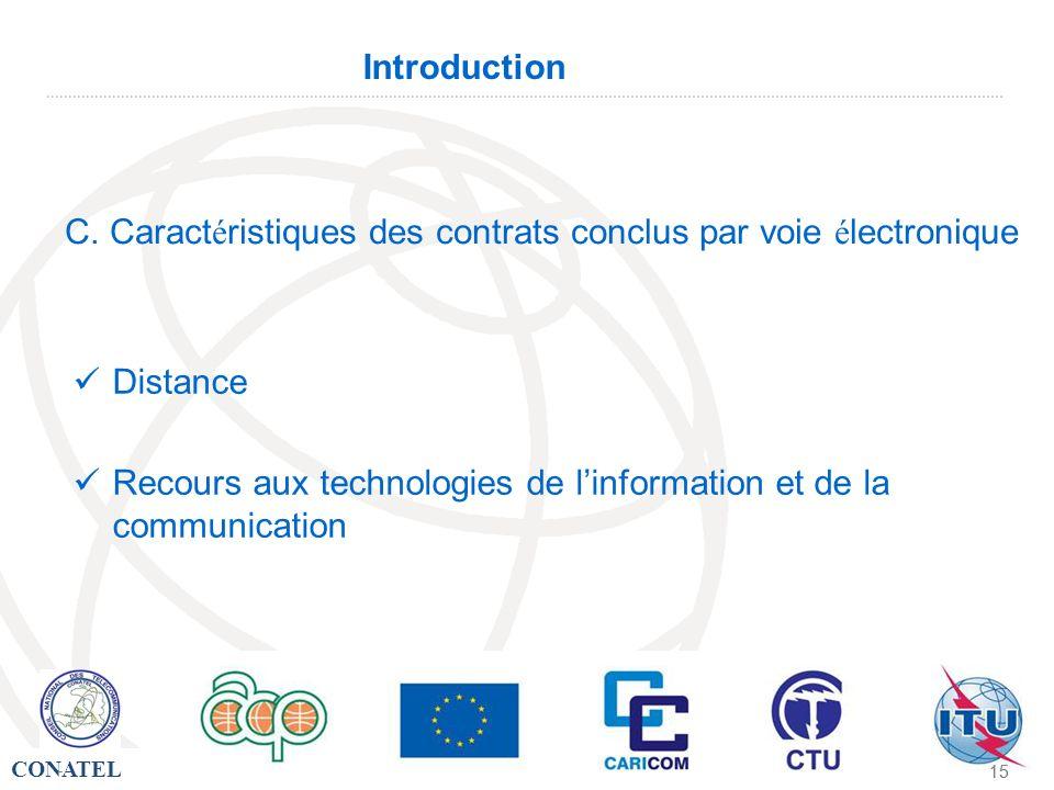 CONATEL - 15 - Introduction Distance Recours aux technologies de linformation et de la communication C. Caract é ristiques des contrats conclus par vo
