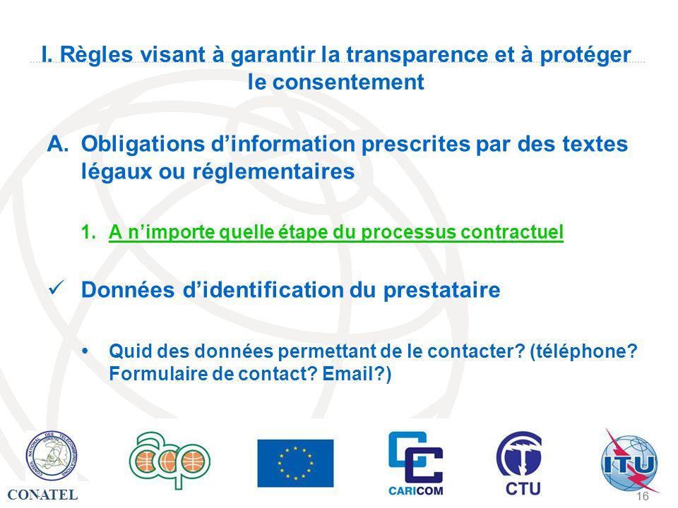 CONATEL - 16 - I. Règles visant à garantir la transparence et à protéger le consentement A.Obligations dinformation prescrites par des textes légaux o