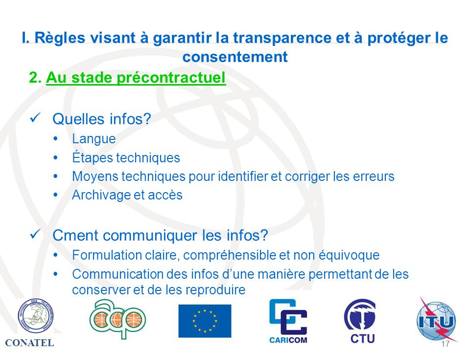 CONATEL - 17 - I. Règles visant à garantir la transparence et à protéger le consentement 2. Au stade précontractuel Quelles infos? Langue Étapes techn