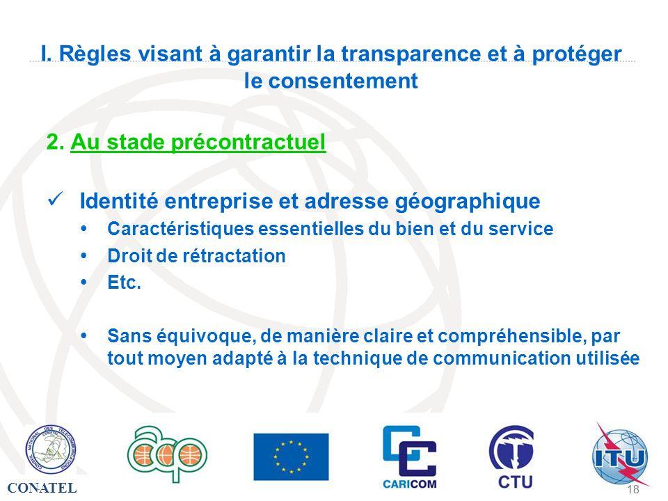 CONATEL - 18 - I. Règles visant à garantir la transparence et à protéger le consentement 2. Au stade précontractuel Identité entreprise et adresse géo