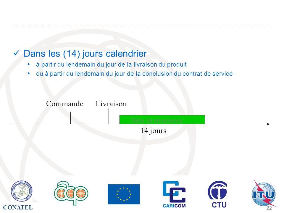 CONATEL - 22 - Dans les (14) jours calendrier à partir du lendemain du jour de la livraison du produit ou à partir du lendemain du jour de la conclusi