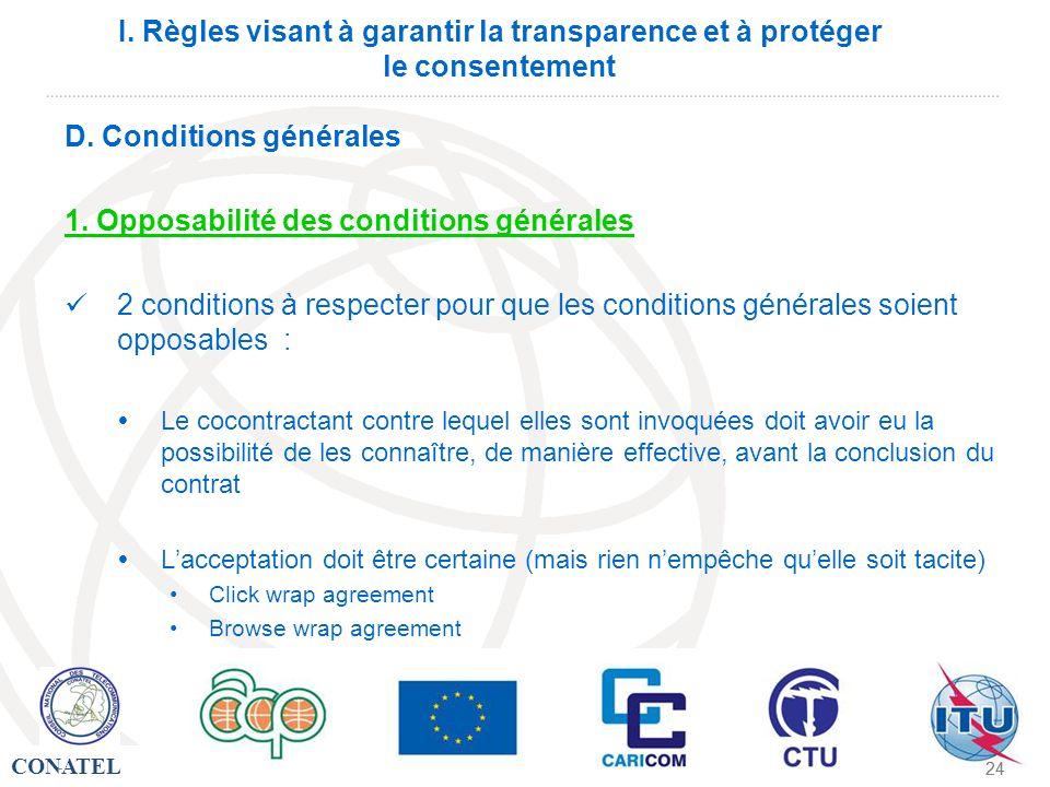CONATEL - 24 - I. Règles visant à garantir la transparence et à protéger le consentement D. Conditions générales 1. Opposabilité des conditions généra