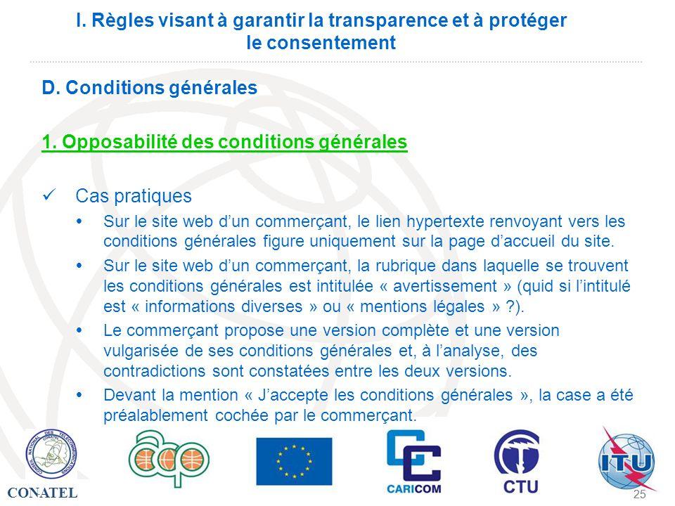 CONATEL - 25 - I. Règles visant à garantir la transparence et à protéger le consentement D. Conditions générales 1. Opposabilité des conditions généra
