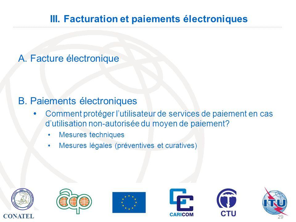 CONATEL - 29 III. Facturation et paiements électroniques A. Facture électronique B. Paiements électroniques Comment protéger lutilisateur de services