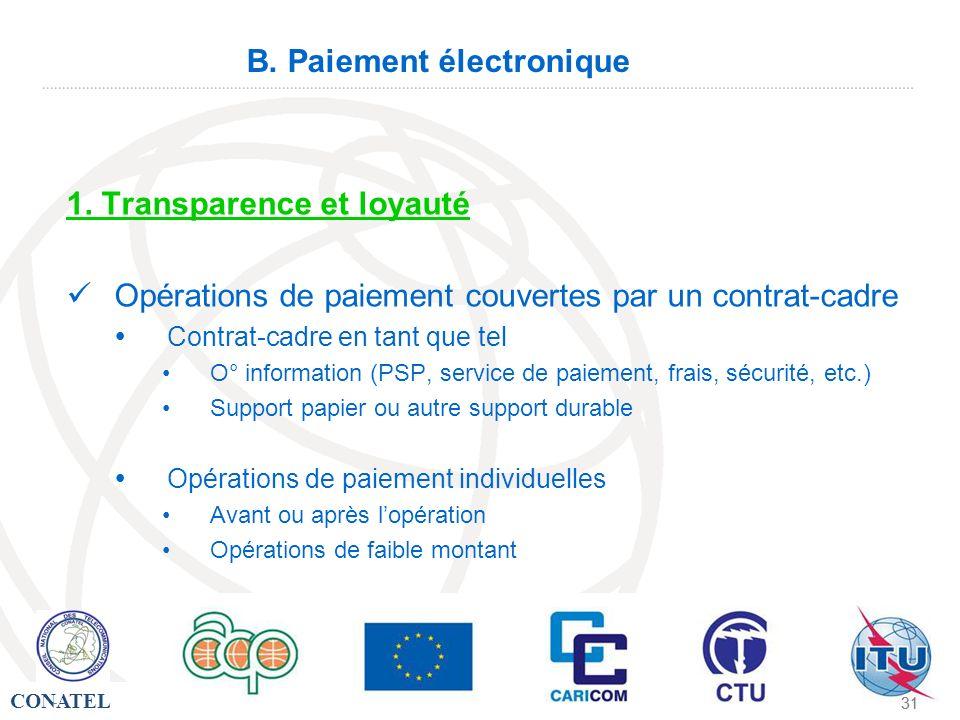 CONATEL - 31 - B. Paiement électronique 1. Transparence et loyauté Opérations de paiement couvertes par un contrat-cadre Contrat-cadre en tant que tel