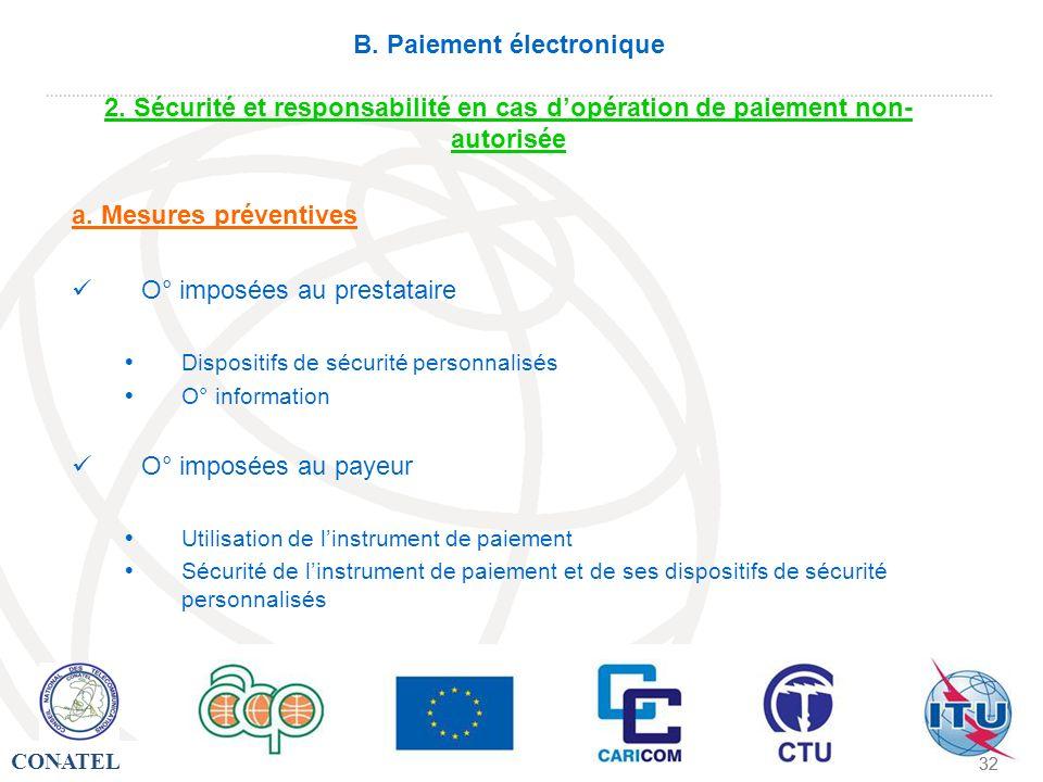 CONATEL - 32 - B. Paiement électronique 2. Sécurité et responsabilité en cas dopération de paiement non- autorisée a. Mesures préventives O° imposées