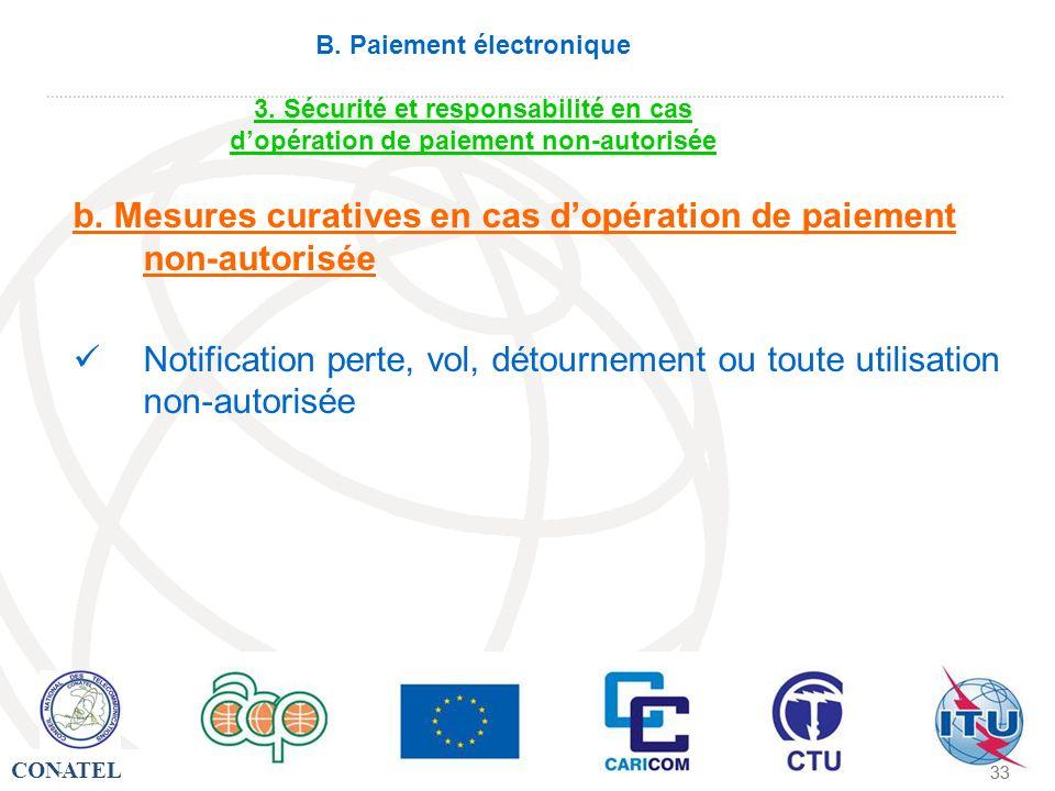 CONATEL - 33 - B. Paiement électronique 3. Sécurité et responsabilité en cas dopération de paiement non-autorisée b. Mesures curatives en cas dopérati