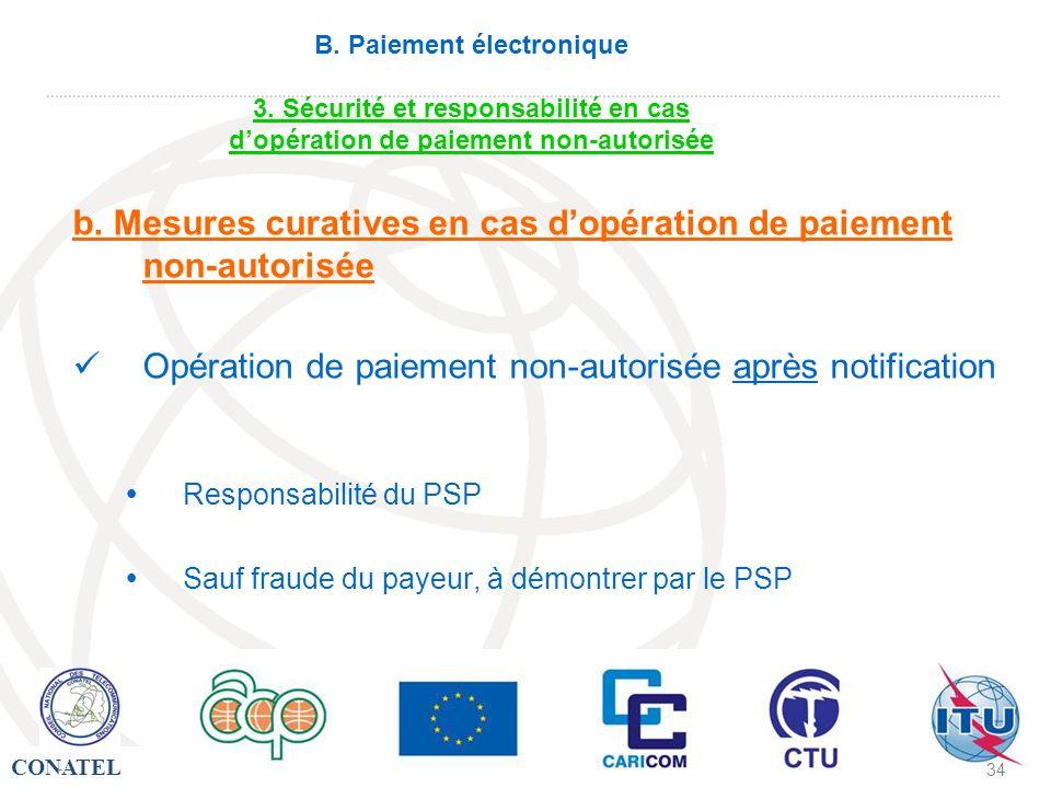 CONATEL - 34 - B. Paiement électronique 3. Sécurité et responsabilité en cas dopération de paiement non-autorisée b. Mesures curatives en cas dopérati