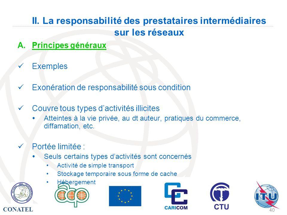 CONATEL - 40 II. La responsabilité des prestataires intermédiaires sur les réseaux A.Principes généraux Exemples Exonération de responsabilité sous co