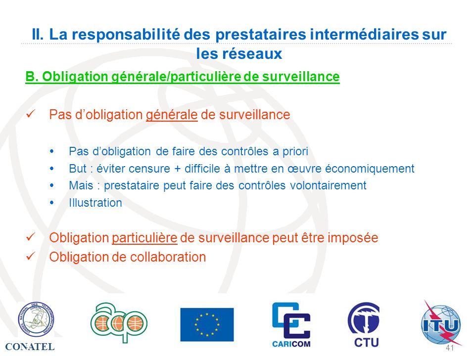 CONATEL - 41 II. La responsabilité des prestataires intermédiaires sur les réseaux B. Obligation générale/particulière de surveillance Pas dobligation