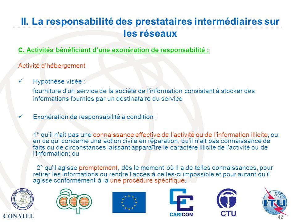 CONATEL - 42 II. La responsabilité des prestataires intermédiaires sur les réseaux C. Activités bénéficiant dune exonération de responsabilité : Activ