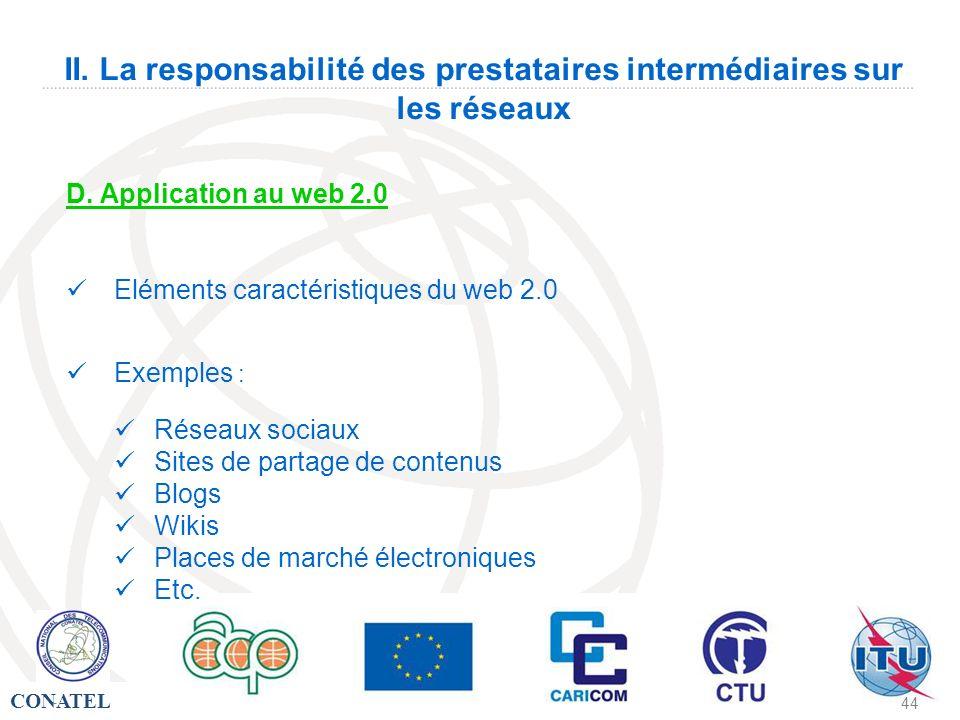 CONATEL - 44 II. La responsabilité des prestataires intermédiaires sur les réseaux D. Application au web 2.0 Eléments caractéristiques du web 2.0 Exem