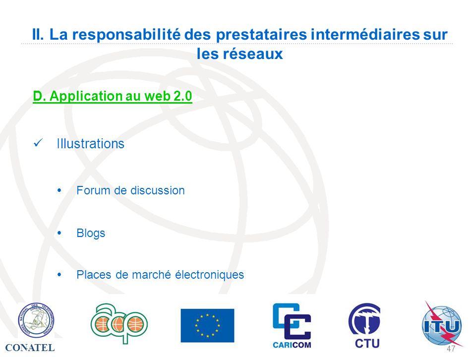 CONATEL - 47 II. La responsabilité des prestataires intermédiaires sur les réseaux D. Application au web 2.0 Illustrations Forum de discussion Blogs P
