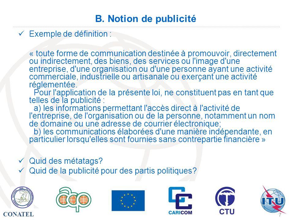 CONATEL - 7 B. Notion de publicité Exemple de définition : « toute forme de communication destinée à promouvoir, directement ou indirectement, des bie
