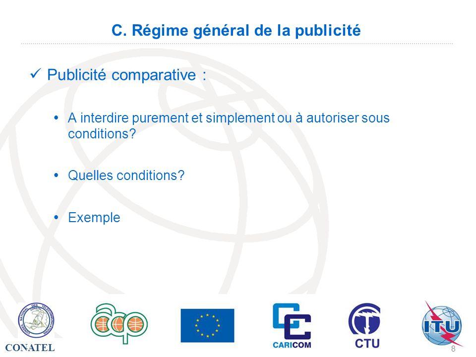 CONATEL - 8 C. Régime général de la publicité Publicité comparative : A interdire purement et simplement ou à autoriser sous conditions? Quelles condi