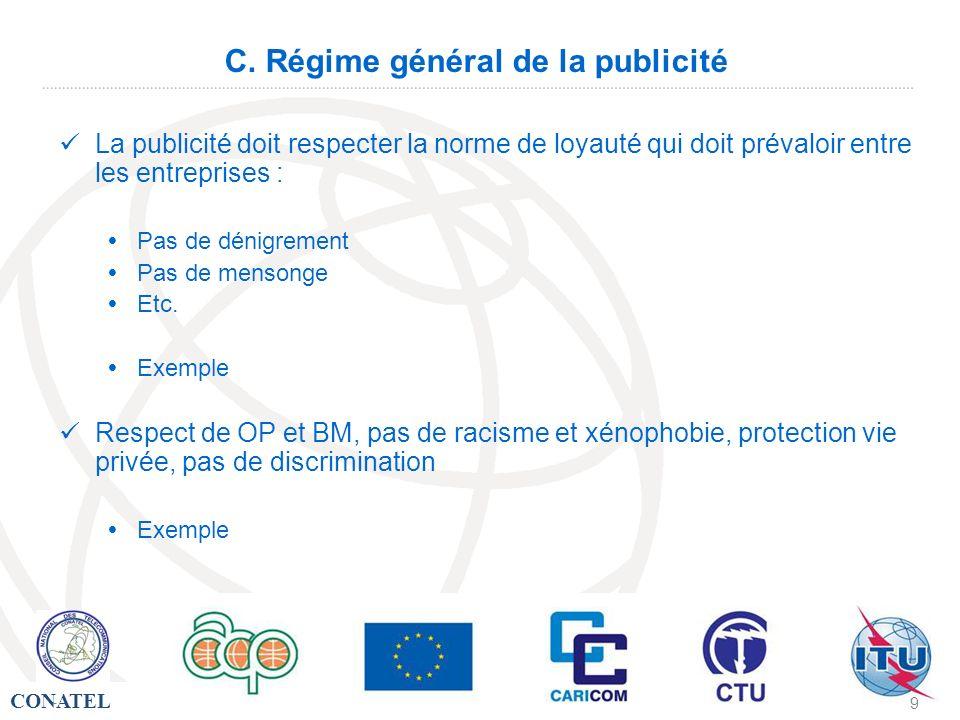 CONATEL - 9 C. Régime général de la publicité La publicité doit respecter la norme de loyauté qui doit prévaloir entre les entreprises : Pas de dénigr