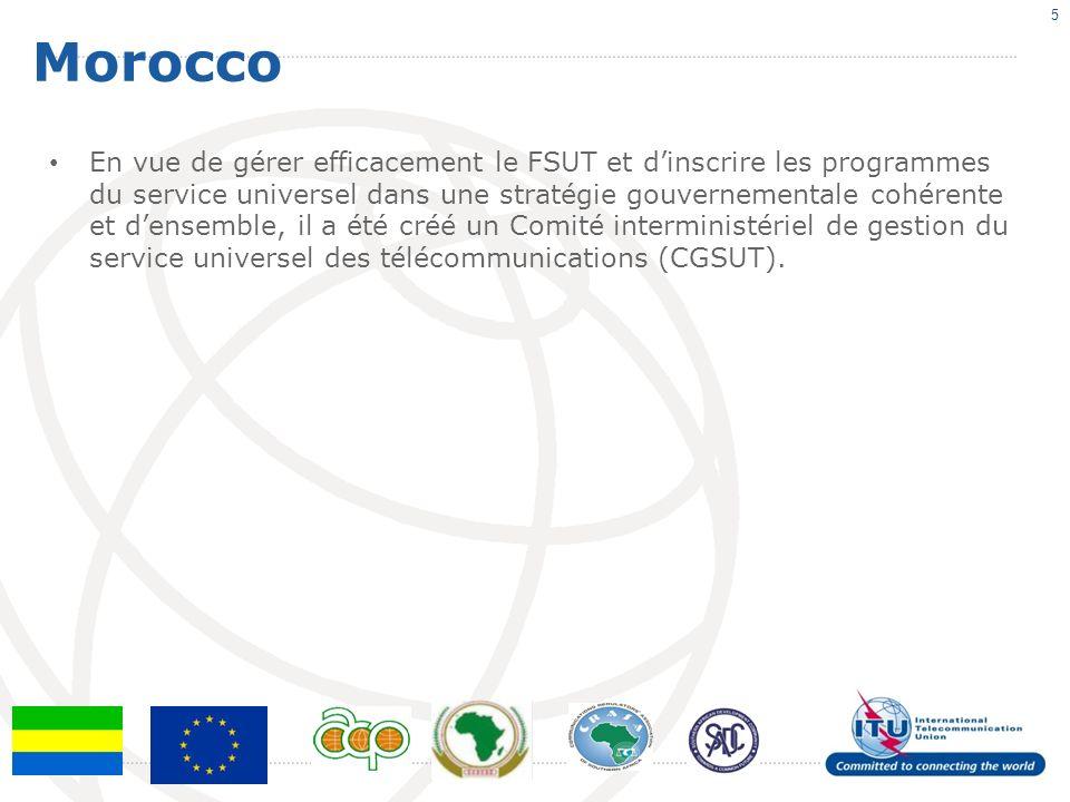 Morocco 5 En vue de gérer efficacement le FSUT et dinscrire les programmes du service universel dans une stratégie gouvernementale cohérente et densemble, il a été créé un Comité interministériel de gestion du service universel des télécommunications (CGSUT).