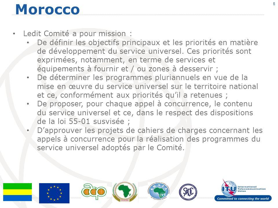 Morocco 8 Ledit Comité a pour mission : De définir les objectifs principaux et les priorités en matière de développement du service universel.