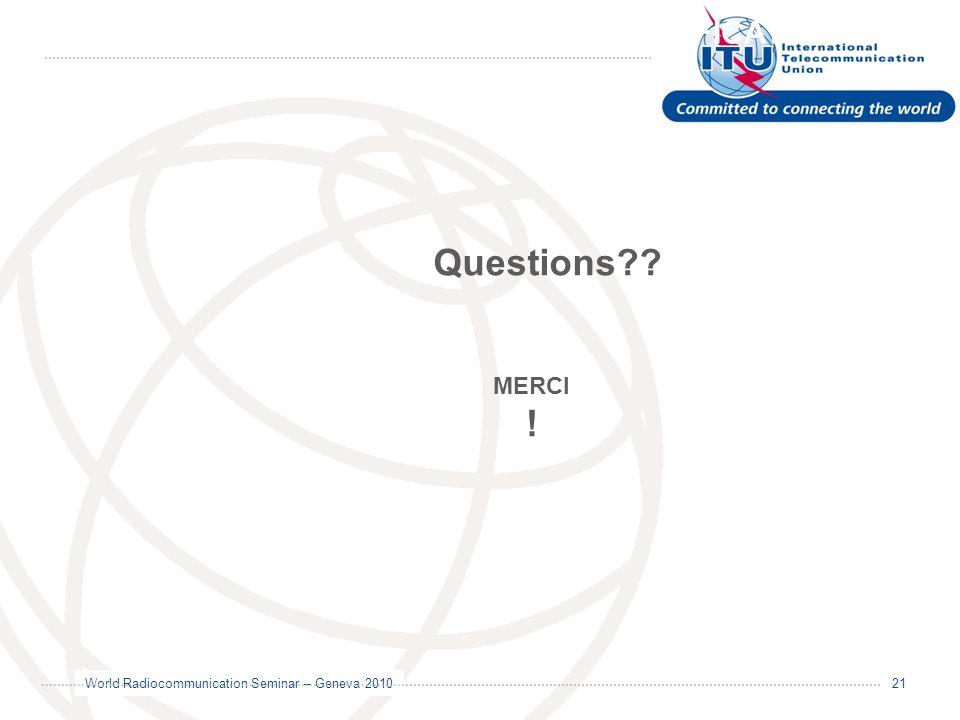 World Radiocommunication Seminar – Geneva 2010 21 GE06 MODIFICATION/NOTIFICATION MERCI ! Questions??