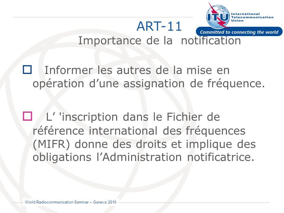 World Radiocommunication Seminar – Geneva 2010 Informer les autres de la mise en opération dune assignation de fréquence. L 'inscription dans le Fichi