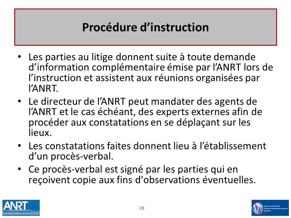 Procédure dinstruction Les parties au litige donnent suite à toute demande dinformation complémentaire émise par lANRT lors de linstruction et assiste