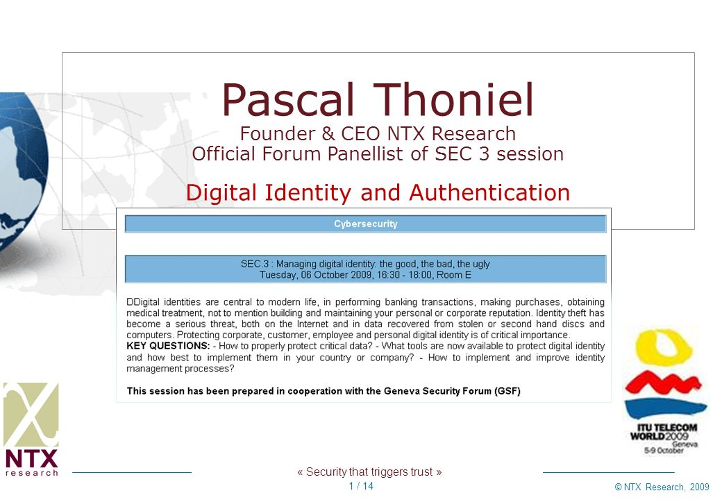 « Security that triggers trust » © NTX Research, 2009 1 / 14 Pascal Thoniel Founder & CEO NTX Research Official Forum Panellist of SEC 3 session Digit