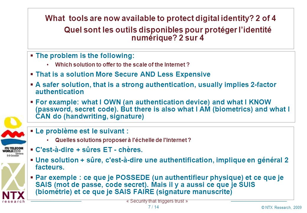« Security that triggers trust » © NTX Research, 2009 7 / 14 What tools are now available to protect digital identity? 2 of 4 Quel sont les outils dis