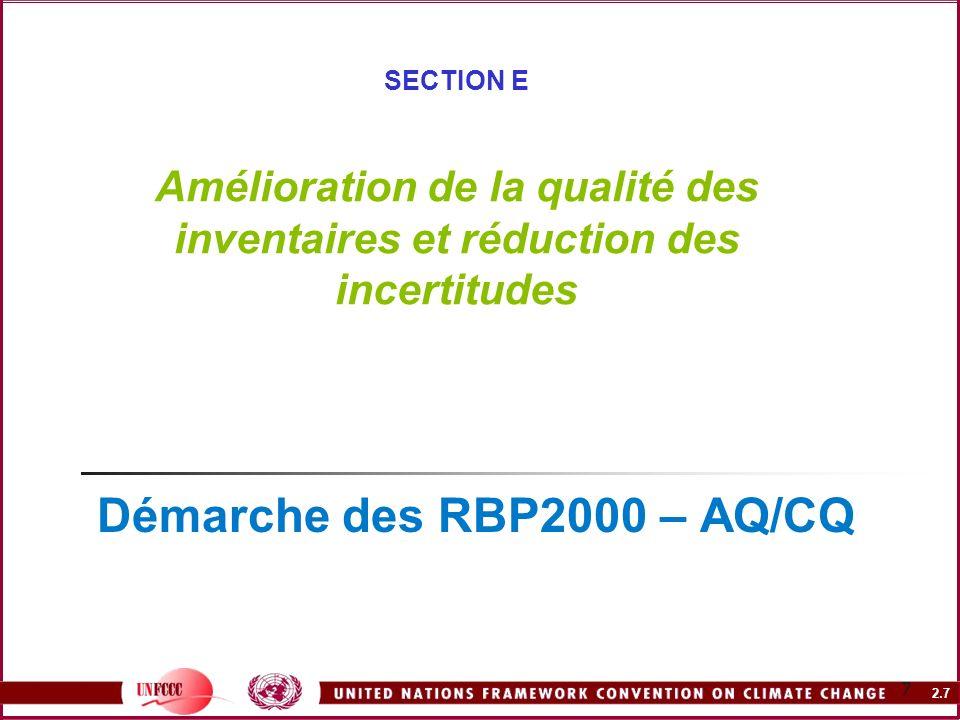 2.7 7 SECTION E Amélioration de la qualité des inventaires et réduction des incertitudes Démarche des RBP2000 – AQ/CQ